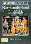 Memories of the Northumberland Coalfields - Neil Taylor