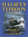 Halsey's Typhoon: The True Story of a Fighting Admiral, an Epic Storm, and an Untold Rescue (MP3 Book) - Bob Drury, Tom Clavin, Eric Conger