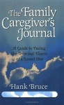 The Family Caregiver's Journal: A Guide to Facing the Terminal Illness of a Loved One - Hank Bruce