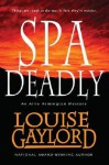 Spa Deadly - Louise Gaylord