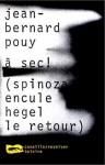 A sec (Spinoza encule Hegel Le retour) - Jean-Bernard Pouy