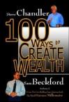 100 Ways to Create Wealth - Steve Chandler, Sam Beckford