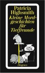 Kleine Mordgeschichten für Tierfreunde - Patricia Highsmith, Anne Uhde