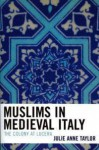 Muslims in Medieval Italy: The Colony at Lucera - Julie Taylor