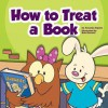 How to Treat a Book - Amanda Stjohn, Bob Ostrom