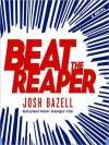 Beat the Reaper: A Novel - Josh Bazell, Robert Petkoff