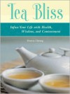 Tea Bliss: Infuse Your Life with Health, Wisdom, and Contentment - Theresa Cheung, Theresa Francis-Cheung