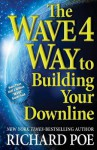 The WAVE 4 Way to Building Your Downline (Volume 4) - Richard Poe