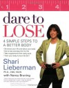 Dare to Lose: Four Simple Steps to Achieve a Better Body - Shari Lieberman, Nancy Bruning