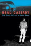 Neal Cassady: The Fast Life of a Beat Hero - David Sandison, Graham Vickers