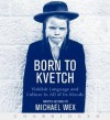 Born to Kvetch: Yiddish Language and Culture in All of Its Moods - Michael Wex