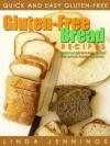 Gluten Free Bread Recipes: Delicious Gluten Free Bread The Whole Family Will Love - Linda M. Jennings