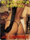 My Bare-Bottom Whipping - Jay Lawrence