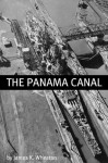 The Panama Canal: A History of One of the Most Difficult Engineering Projects Ever - James K. Wheaton
