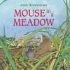 Mouse in a Meadow - John Himmelman