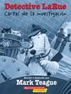 Detective Larue: Cartas de la investigacion: Cartas De La Investigaciyn - Mark Teague