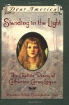 Standing in the Light: The Captive Diary of Catharine Carey Logan, Delaware Valley, Pennsylvania, 1763 (Dear America) - Mary Pope Osborne