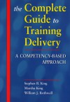 The Complete Guide to Training Delivery: A Competency-Based Approach - Stephen B. King, William J. Rothwell