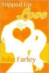 Tripped Up Love - Julie Farley
