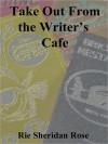 Take Out from the Writer's Cafe - Rie Sheridan Rose