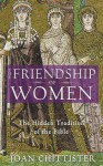 The Friendship of Women: The Hidden Tradition of the Bible - Joan D. Chittister