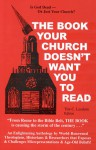 The Book Your Church Doesn't Want You to Read - Tim C. Leedom, William Edelen, Jordan Maxwell, Sherwin T. Wine, Thomas Paine, Rocco A. Errico, John E. Remsburg, Kersey Graves, Gerald A. Larue, Morton Smith, Robert G. Ingersoll, Austin Miles, Dan Barker, John Marco Allegro, Joseph McCabe, Stephan A. Hoeller, Grace Hals