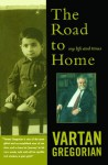 The Road to Home: My Life and Times - Vartan Gregorian