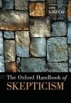 The Oxford Handbook of Skepticism - John Greco