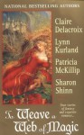 To Weave a Web of Magic - Claire Delacroix, Lynn Kurland, Patricia A. McKillip, Sharon Shinn