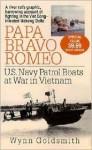 Papa Bravo Romeo: U.S. Navy Patrol Boats in Vietnam - Wynn Goldsmith, Eric Conger