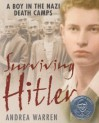 Surviving Hitler: A Boy in the Nazi Death Camps: A Boy in the Nazi Death Camps - Andrea Warren