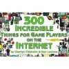 300 Incredible Things for Game Players on the Internet - Charlyn Chisholm, Ken Leebow, Randy Glasbergen