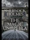 Sherlock Holmes in the Adventure of the Magic Umbrella - Dan Andriacco