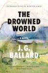 The Drowned World: A Novel (50th Anniversary Edition) - J.G. Ballard, Martin Amis