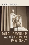 Moral Leadership and the American Presidency - Robert E. Denton Jr.