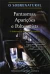 Fantasmas, Aparições e Poltergeists - O Sobrenatural ao Longo da História - Brian Righi