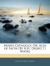 Mores Catholici: Or, Ages of Faith [By K.H. Digby] 11 Books - Kenelm Henry Digby