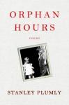 Orphan Hours: Poems - Stanley Plumly