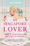My Singapore Lover: A Novel of Passion, Beauty and The Secrets of Singapore - Judy Chapman