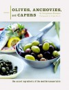Olives, Anchovies, and Capers: The Secret Ingredients of the Mediterranean Table - Georgeanne Brennan, Leigh Beisch