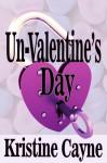 Un-Valentine's Day - Kristine Cayne