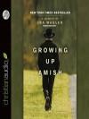 Growing Up Amish: A Memoir - Ira Wagler, Adam Verner
