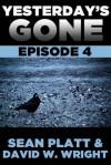Yesterday's Gone: Episode 4 - Sean Platt, David W. Wright
