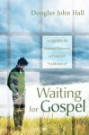 Waiting for Gospel: An Appeal to the Dispirited Remnants of Protestant Establishment - Douglas John Hall