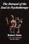 Betrayal of the Soul in Pyschotherapy - Murray Stein, John Ryan Haule