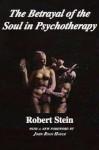 Betrayal of the Soul in Pyschotherapy - Murray Stein, John Ryan Haule