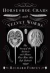 Horseshoe Crabs and Velvet Worms: The story of the plants and animals that time has left behind - Richard Fortey
