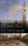 European Cities and Towns: 400-2000 - Peter Clark