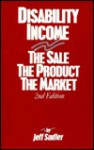 Disability Income: The Sale, The Product, The Market - Jeff Sadler