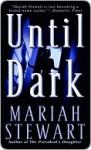 Until Dark Until Dark Until Dark - Mariah Stewart